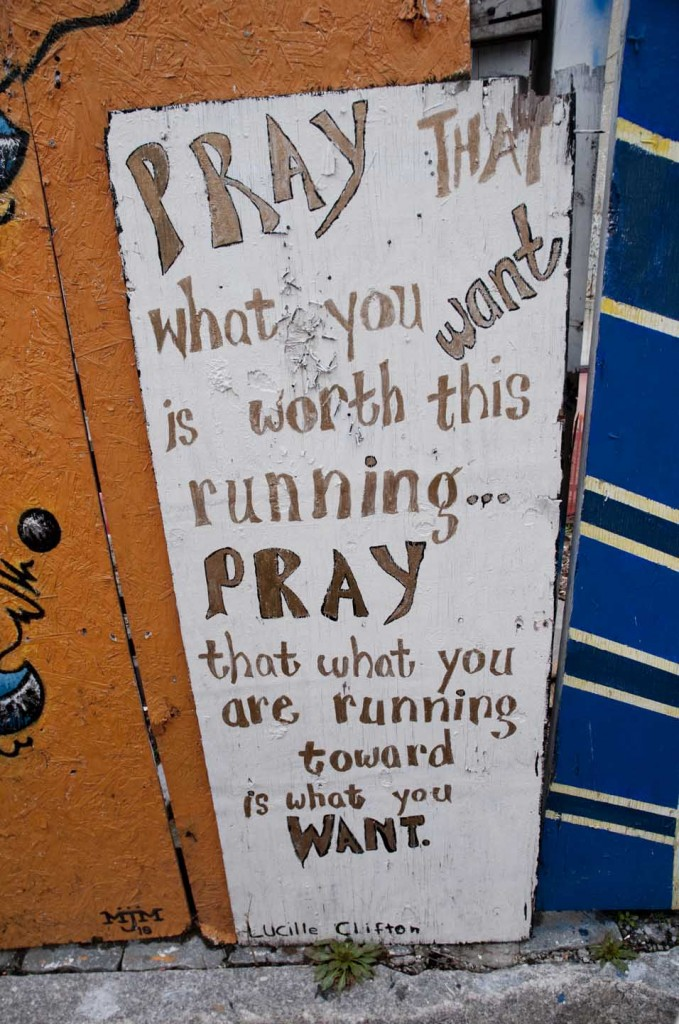 """Grafitti sign: """"Pray that you are running toward what you want."""" Crown Heights, Brooklyn. Photo: Tony Carnes/A Journey through NYC religions"""